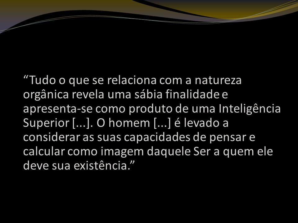 Tudo o que se relaciona com a natureza orgânica revela uma sábia finalidade e apresenta-se como produto de uma Inteligência Superior [...].